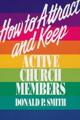 How to Attract and Keep Active Church Members   -     By: Donald P. Smith