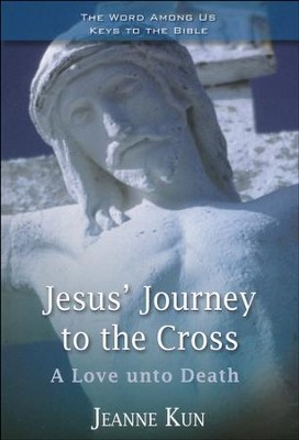 Jesus' Journey to the Cross: A Love Unto Death  -     By: Jeanne Kun