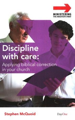 Discipline with Care: Applying Biblical Correction in Your Church  -     By: Stephen McQuoid