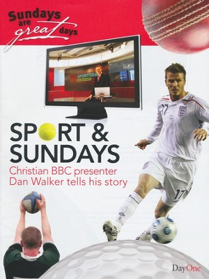 Sport & Sundays (pack 5): Christian BBC Presenter Dan Walker Tells His Story  -     By: Dan Walker