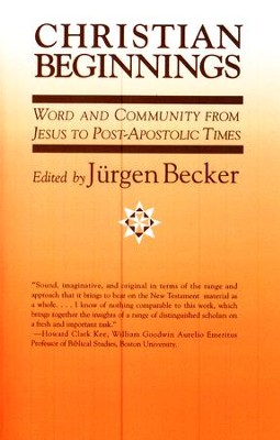 Christian Beginnings: Word and Community from Jesus to Post-Apostolic Times  -     Edited By: Jurgen Becker