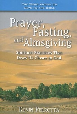 Prayer, Fasting, and Almsgiving: Spiritual Practices That Draw Us Closer to God  -     By: Kevin Perrotta