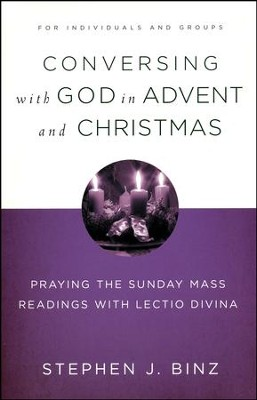 Conversing with God in Advent & Christmas: Praying the Sunday Mass with Lectio Divina  -     By: Stephen J. Binz