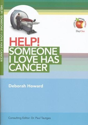 HELP! Someone I Love Has Cancer  -     Edited By: Dr. Paul Tautges     By: Deborah Howard