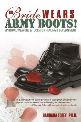 The Bride Wears Army Boots!: Spiritual Weapons & Tools for Healing & Development - eBook  -     By: Barbara Foley Ph.D.