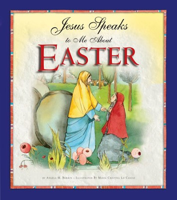 Jesus Speaks to Me about Easter  -     By: Angela M. Burrin, Maria Cristina Lo Cascio