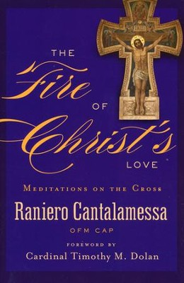 The Fire of Christ's Love: Meditations on the Cross  -     By: Raniero Cantalamessa
