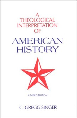 A Theological Interpretation of American History  -     By: C. Gregg Singer