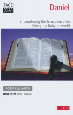 Face2face Daniel: Encountering the Jerusalem exile living in a Babylon world  -     Edited By: SIMON J. Robinson     By: Roger Ellsworth