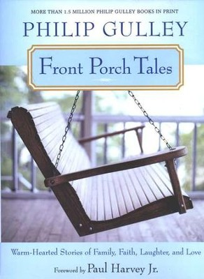 Front Porch Tales: Warm-Hearted Stories of Family, Faith, Laughter, and Love  -     By: Philip Gulley