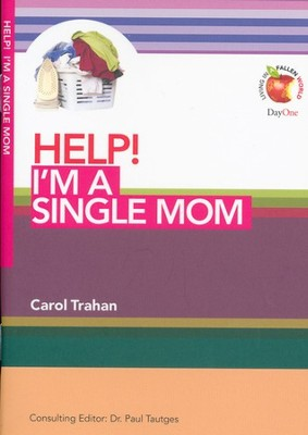 HELP! I'm a Single Mom  -     Edited By: Dr. Paul Tautges     By: Carol Trahan