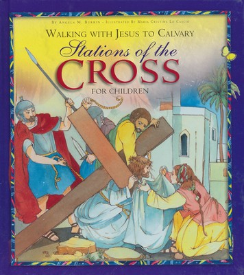 Walking With Jesus to Calvary: Stations of the Cross for Chrildren  -     By: Angela M. Burrin, Maria Cristian Lo Cascio
