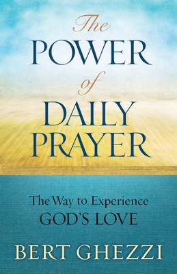 The Power of Daily Prayer: The Way to Experience God's Love  -     By: Bert Ghezzi