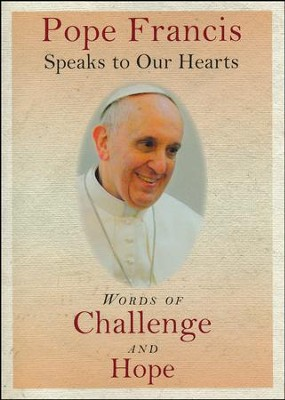 Pope Francis Speaks to Our Hearts: Words of Challenge and Hope  -     By: Pope Francis