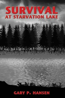 Survival at Starvation Lake - eBook  -     By: Gary P. Hansen