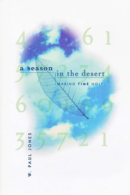 A Season in the Desert: Making Time Holy               -     By: W. Paul Jones