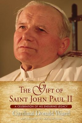 The Gift of St. John Paul II: A Celebration of His Enduring Legacy  -     By: Cardinal Donald Wuerl