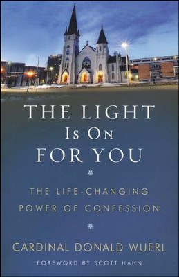 The Light is on For You: The Life-Changing Power of Confession  -     By: Cardinal Donald Wuerl