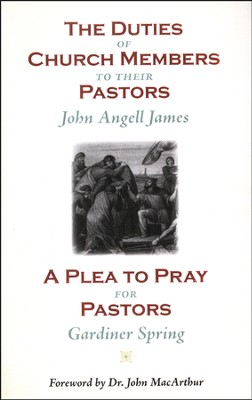 The Duties of Church Members to their Pastors & A Plea to Pray for Pastors  -     By: John Angell James, Gardiner Spring
