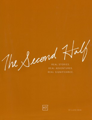 The Second Half: Real Stories, Real Adventures, Real Significance  -     By: Lloyd Reeb