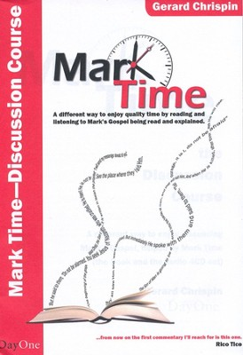 Mark Time! Discussion Course: A Different Way to Enjoy Quality Time by Reading and Listening to Mark's Gospel  -     By: Gerard Chrispin