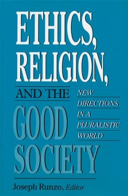 Ethics, Religion, and the Good Society: New Directions in a Pluralistic World  -     Edited By: Joseph Runzo