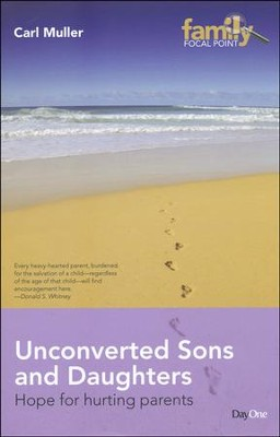 Unconverted Sons and Daughters: Hope for Hurting   Parents  -     By: Carl Muller