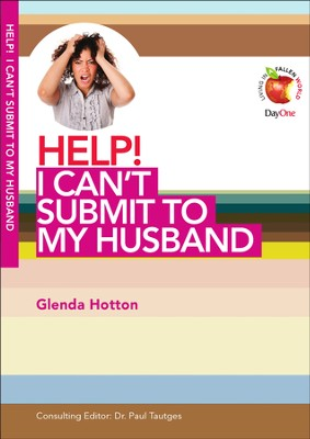 HELP! I Can't Submit to My Husband  -     By: Glenda Hotton
