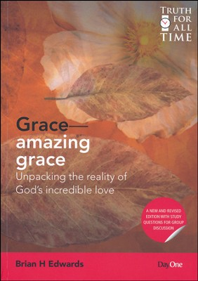 Grace-Amazing Grace Revised Edition: Unpacking the Reality of God's Incredible Love  -     By: Brian H. Edwards