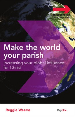 Make the World Your Parish: Increasing Your Global Influence for Christ  -     By: Reggie Weems