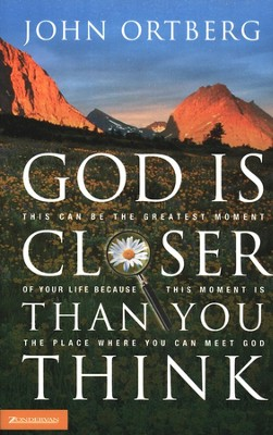 God Is Closer Than You Think (slightly imperfect)   -     By: John Ortberg