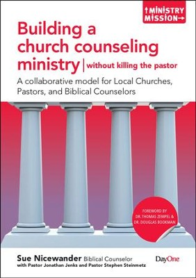 Building a Church Counseling Ministry, Without Killing the Pastor-A Collaborative Model For Local Churches, Pastors, and Biblical Counselors  -     By: Sue Nicewander