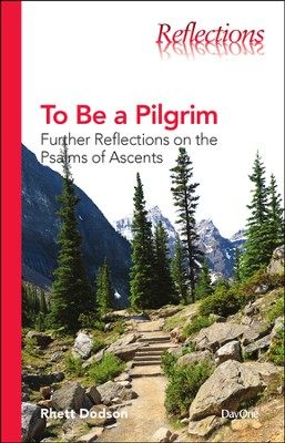 To Be a Pilgrim: Further Reflections on the Psalms of Ascents  -     By: Rhett Dodson