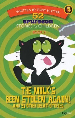 52 Spurgeon Stories for Children: The Milk Has Been   Stolen Again and 51 Other Great Stories, Book 2  -     By: Tony Hutter