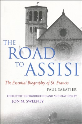 The Road to Assisi: The Essential Biography of St. Francis, paperback  -     Edited By: Jon M. Sweeney     By: Paul Sabatier, edited by John M. Sweeney