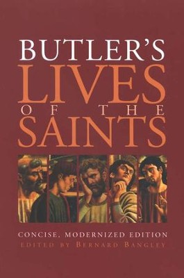 Butler's Lives of the Saints: Concise, Modernized  Edition  -     Edited By: Bernard Bangley     By: Father Alban Butler