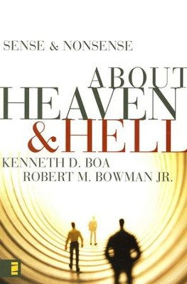Sense & Nonsense About Heaven & Hell   -     By: Kenneth Boa, Robert M. Bowman Jr.