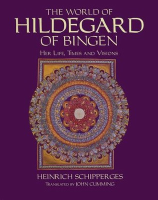 The World of Hildegard of Bingen: Her Life, Times, and Visions  -     By: Heinrich Schipperges, Heinrich Schipperges, John Cumming