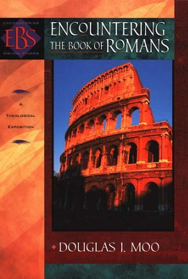 Encountering the Book of Romans: A Theological Survey  -     By: Douglas J. Moo