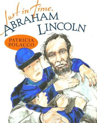 Just in Time, Abraham Lincoln  -     By: Patricia Polacco