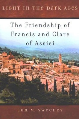 Light in the Dark Ages: The Friendship of Francis and Clare of Assisi  -     By: Jon M. Sweeney