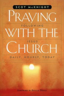 Praying with the Church: Following Jesus Daily, Hourly, Today  -     By: Scot McKnight