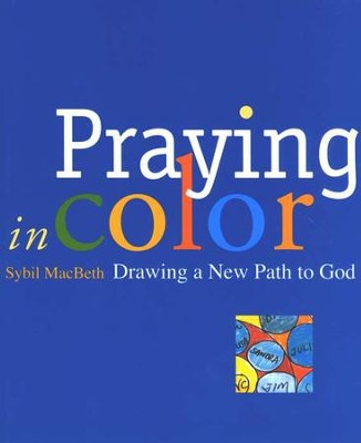 Praying in Color: Drawing a New Path to God   -     By: Sybil MacBeth