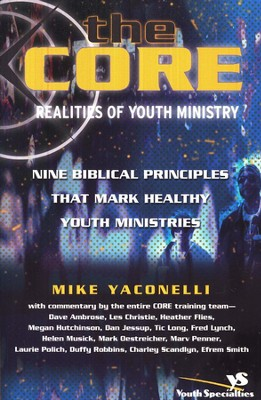 The CORE Realities of Youth Ministry: Nine Biblical Principles That Mark Healthy Youth Ministries  -     By: Mike Yaconelli