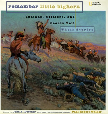 Remember Little Big Horn: Indians, Soldiers & Scouts Tell Their Stories   -     By: Paul Robert Walker