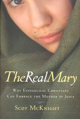 The Real Mary: Why Evangelical Christians Can Embrace the Mother of Jesus  -     By: Scot McKnight