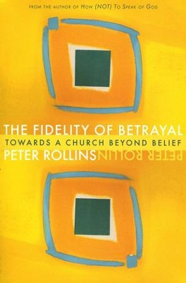 The Fidelity of Betrayal: Towards a Church Beyond Belief  -     By: Peter Rollins