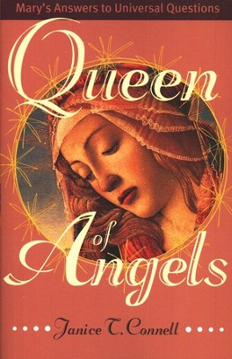 Queen of Angels: Mary's Answers to Universal Questions  -     By: Janice T. Connell