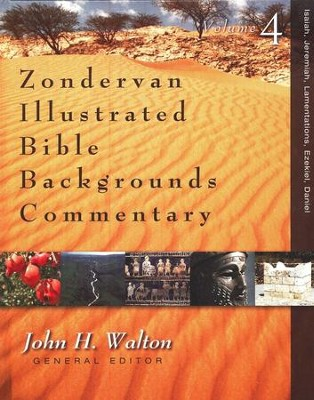 Zondervan Illustrated Bible Backgrounds Commentary, Vol. 4 Isaiah, Jeremiah, Lamentations, Ezekiel, and Daniel  -     By: John H. Walton, David W. Baker, Daniel I. Block