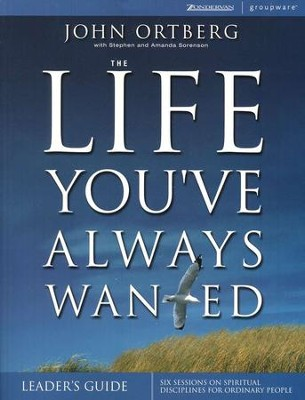 The Life You've Always Wanted Leader's Guide: Spiritual Disciplines for Ordinary People  -     By: John Ortberg
